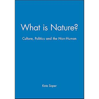 What Is Nature Culture Politics and the NonHuman by Soper & Kate
