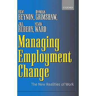 Managing Employment Change The New Realities of Work by Grimshaw & Damian