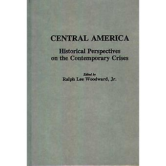 Central America Historical Perspectives on the Contemporary Crises by Woodward & Ralph L.