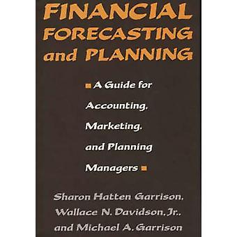 Finansiella prognoser och planera en Guide för marknadsföring och planering chefer av garnisonen & Sharon H.