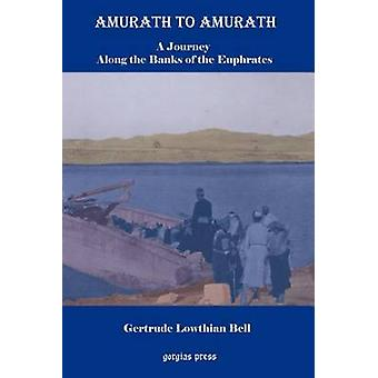 Amurath to Amurath a Five Month Journey Along the Banks of the Euphrates by Bell & Gertrude Lowthian