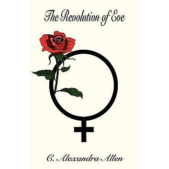 The Revolution of Eve by Allen & C. Alexandra