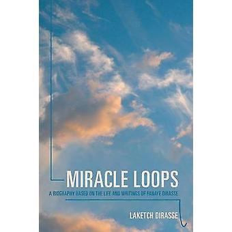 Miracle Loops A Biography Based on the Life and Writings of Fanaye Dirasse by Dirasse & Laketch
