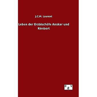 Leben der Erzbischfe Anskar und Rimbert by Laurent & J.C.M.