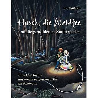 Husch die Waldfee und die gestohlenen Zauberperlen de Frhlich & Eva