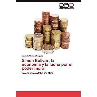 SiMn Bolvar la Economa y la Lucha Por el Poder moral von Concha Vergara Mario H.