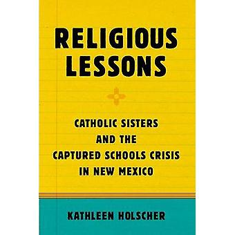 Religious Lessons - Catholic Sisters and the Captured Schools Crisis i