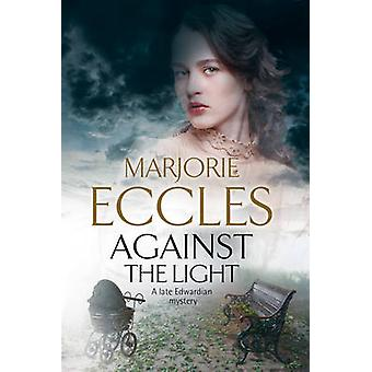 Against the Light - An Irish Nationalist Mystery Set in Edwardian Lond