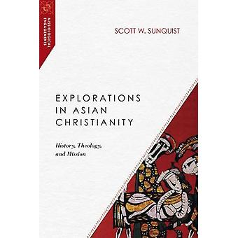 Explorations in Asian Christianity - History - Theology - and Mission