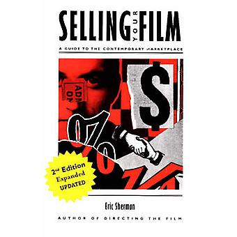 Selling Your Film - A Guide to the Contemporary Marketplace by Eric Sh
