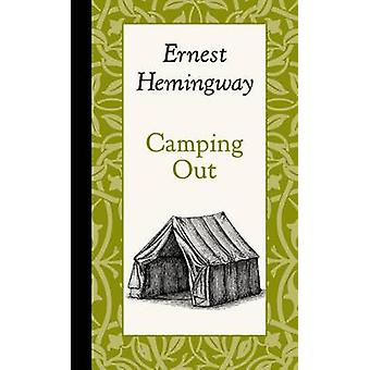 Camping Out by Ernest Hemingway - 9781429096010 Book