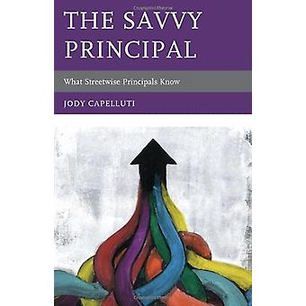 The Savvy Principal - What Streetwise Principals Know by Jody Capellut