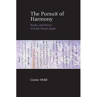 The Pursuit of Harmony - Poetry and Power in Late Heian Japan by Gusta
