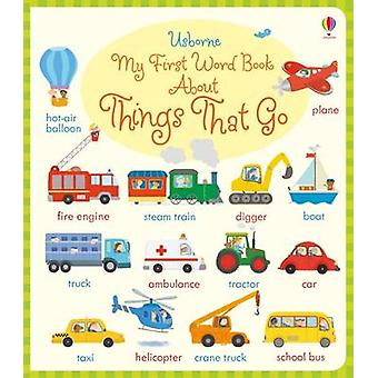 My First Word Book About Things That Go by Holly Bathie - Marta Cabro