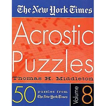 The New York Times Acrostic Puzzles Volume 8 by The New York Times -