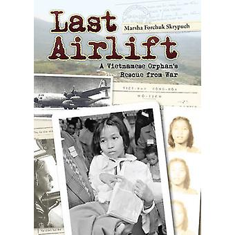 Last Airlift - A Vietnamese Orphan's Rescue from War by Marsha Forchuk