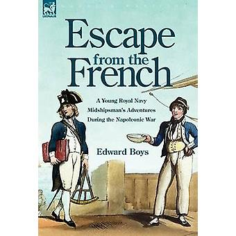 Escape from the French a Young Royal Navy Midshipmans Adventures During the Napoleonic War by Boys & Edward