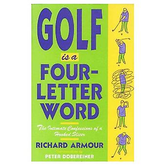 Golf is a Four-Letter Word: The Intimate Confessions of a Hooked Slicer