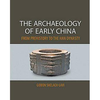 Archaeology of Early China by Gideon ShelachLavi