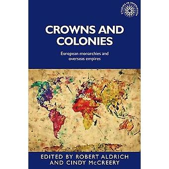 Crowns and colonies European monarchies and overseas empires by Aldrich & Robert