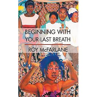 Beginning with Your Last Breath by McFarlane & Roy