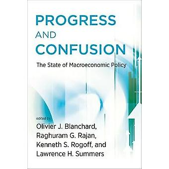 Progress and Confusion by Edited by Raghuram Rajan & Contributions by Olivier Blanchard & Contributions by Rafael Portillo & Contributions by Kenneth Rogoff & Contributions by Lawrence H Summers & Contributions by Paul A Volck