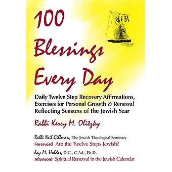 One Hundred Blessings Every Day  Daily Twelve Step Recovery Affirmations Exercises for Personal Growth and Renewal Reflecting Seasons of the Jewish Year by Foreword by Neil Gillman Kerry M Olitzky