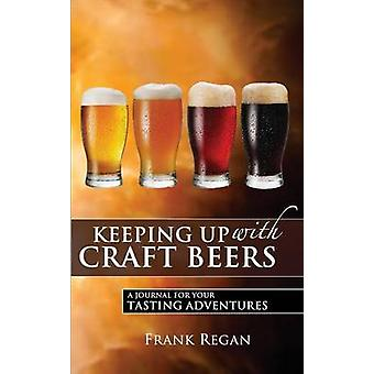 Keeping Up with Craft Beers A Journal for Your Tasting Adventures by Regan & Frank