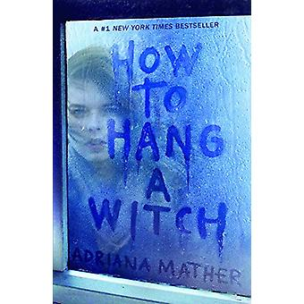 How to Hang a Witch by Adriana Mather - 9780606404808 Book