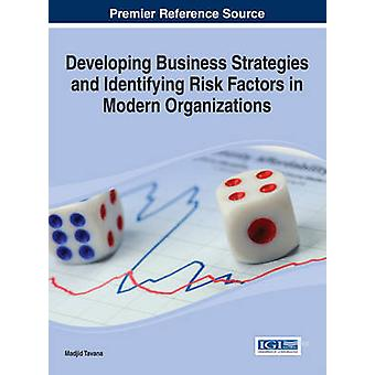 Developing Business Strategies and Identifying Risk Factors in Modern Organizations by Tavana & Madjid
