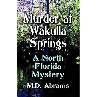 Mord in Wakulla Springs Ein North Florida Mystery von Abrams & M. D.