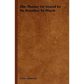 The Theory Of Sound In Its Relation To Music by Blaserna & Pietro