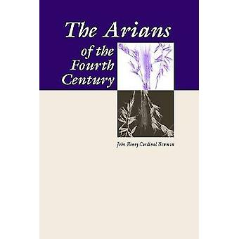 Arians of the Fourth Century by Newman & John Henry