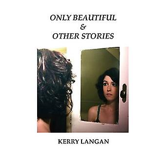 Only Beautiful  Other Stories by Langan & Kerry