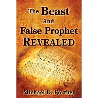 The Beast and False Prophet Revealed by Fortner & Michael D.
