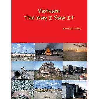 Vietnam the Way I Saw It by Welch & Warren D.
