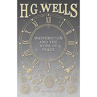 Washington and the Riddle of Peace by Wells & H. G.
