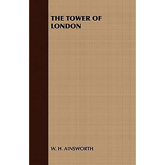 The Tower of London by W. H. Ainsworth & H. Ainsworth