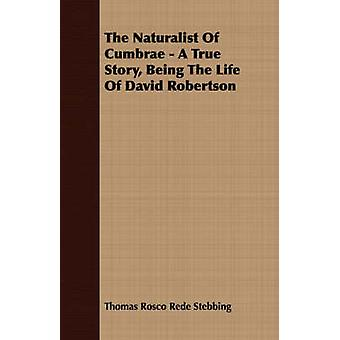 The Naturalist Of Cumbrae  A True Story Being The Life Of David Robertson by Stebbing & Thomas Rosco Rede