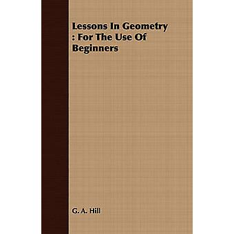 Lessons In Geometry  For The Use Of Beginners by Hill & G. A.