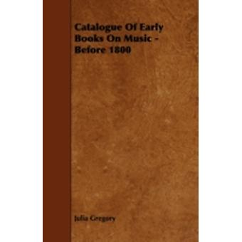 Catalogue of Early Books on Music  Before 1800 by Gregory & Julia