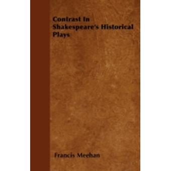 Contrast In Shakespeares Historical Plays by Meehan & Francis