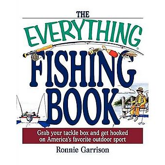 The Everything Fishing Book Grab Your Tackle Box and Get Hooked on Americas Favorite Ougrab Your Tackle Box and Get Hooked on Americas Favorite by Garrison & Ronnie