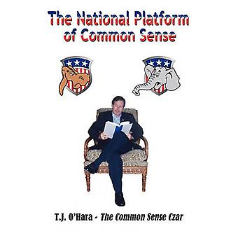 The National Platform of Common Sense by OHara & T. J.