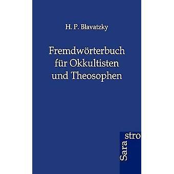Fremdwrterbuch fr Okkultisten und Theosophen by Blavatzky & H.P.