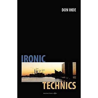 Ironic Technics by Ihde & Don