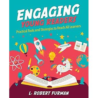 Engaging Young Readers - Practical Tools and Strategies to Reach All L