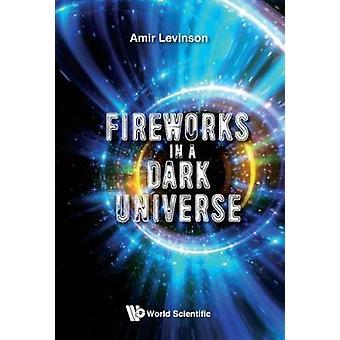 Fireworks In A Dark Universe by Amir Levinson - 9781786345110 Book