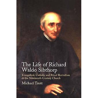 Life of Richard Waldo Sibthorp - Evangelical - Catholic and Ritual Rev