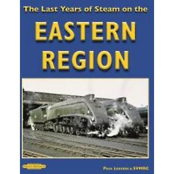 The Last Years of Steam on the Eastern Region by Paul Leavens  SVMRC